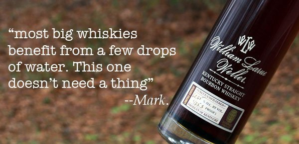"""most big whiskies  benefit from a few drops of water. This one doesn't need a thing""                      --Mark."